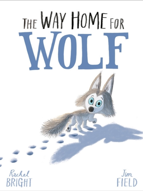 Rachel Bright - The Way Home For Wolf (AGE 3+)