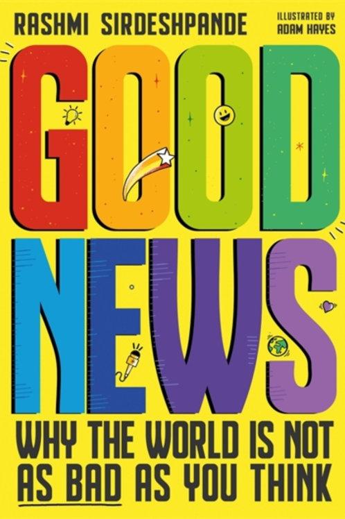 Rashmi Sirdeshpande - Good News: The World Is Not As Bad As You Think (AGE 9+)