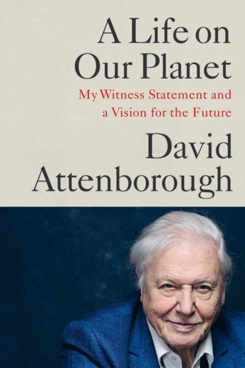 David Attenborough - A Life On Our Planet (HARDBACK)