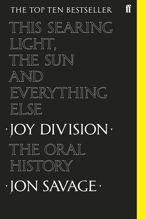 Jon Savage - This Searing Light, The Sun And Everything Else: Joy Division