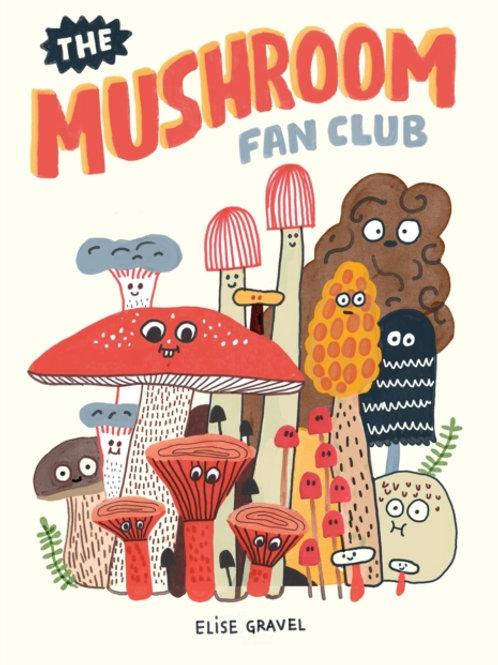 Elise Gravel - The Mushroom Fan Club (AGE 5+) (HARDBACK)