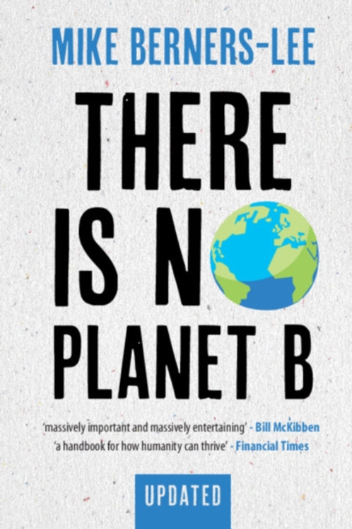Mike Berners-Lee - There Is No Planet B: A Handbook for the Make or Break Years