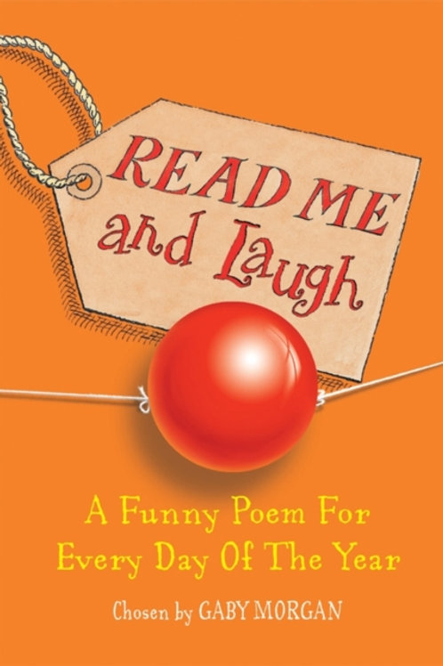 Read Me And Laugh : A Funny Poem For Every Day Of The Year (AGE 6+)