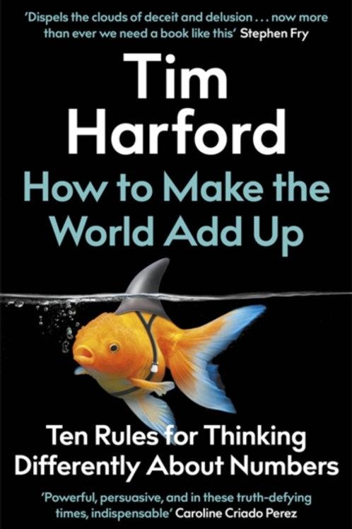 Tim Harford - How To Make The World Add Up (HARDBACK)