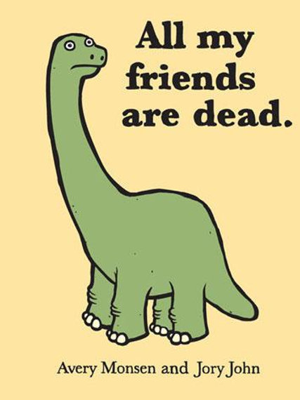 Avery Monson and Jory John -All My Friends Are Dead (HARDBACK)