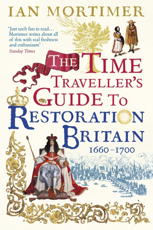 Ian Mortimer - The Time Traveller's Guide to Restoration England
