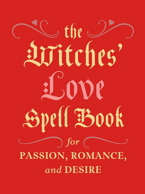 The Witches' Love Spell Book For Passion, Romance And Desire (HARDBACK)