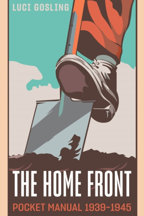 Luci Gosling (ed.) - The Home Front Pocket Manual 1939-1945 (HARDBACK)