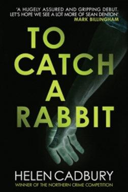 Helen Cadbury - To Catch A Rabbit