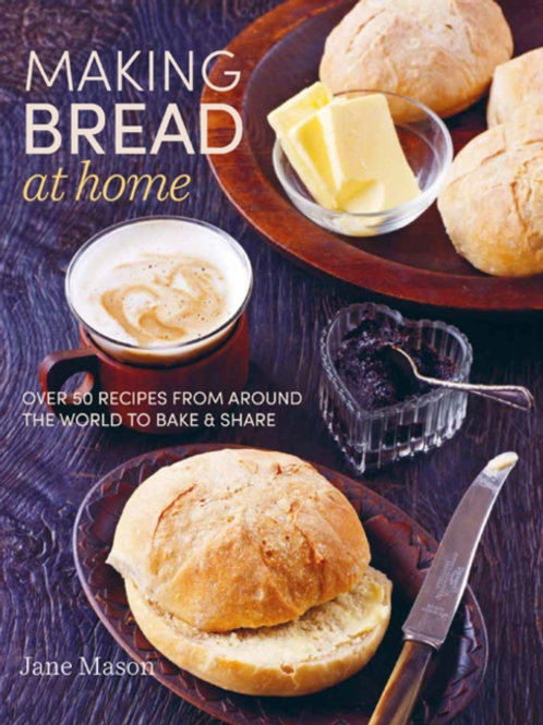 Jane Mason - Making Bread at Home : Over 50 Recipes From Around The World (HB)