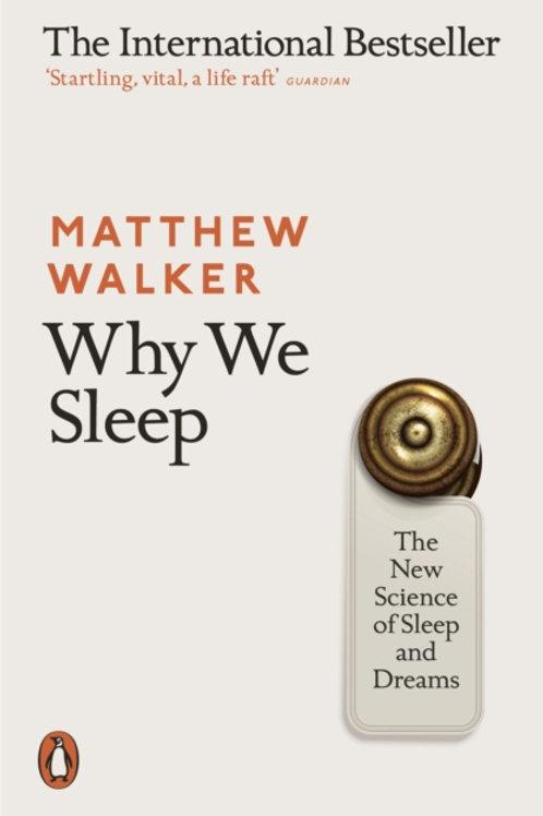 Matthew Walker - Why We Sleep : The New Science of Sleep and Dreams
