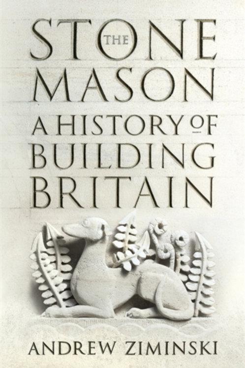 Andrew Ziminski - The Stonemason : A History Of Building Britain (HARDBACK)