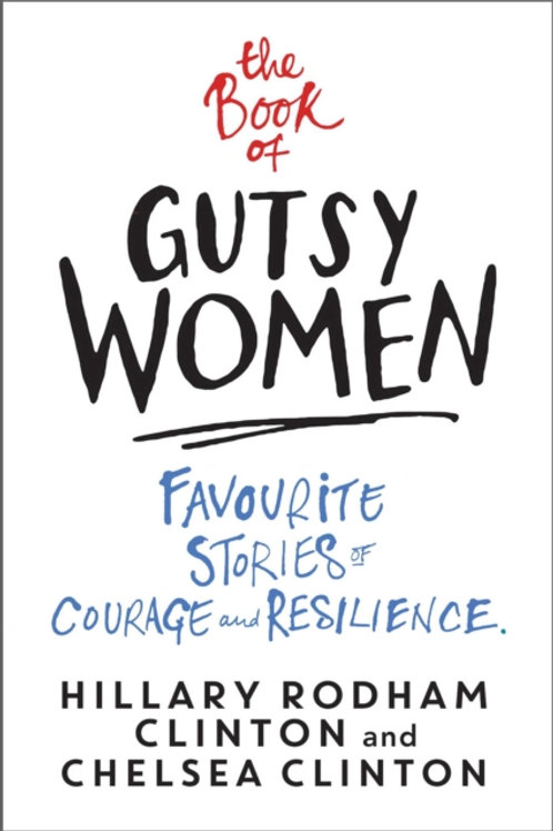 Hillary Rodham Clinton and Chelsea Clinton - The Book Of Gutsy Women
