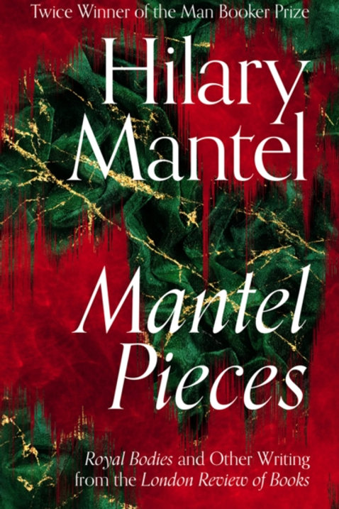 Hilary Mantel - Mantel Pieces : Royal Bodies And Other Writings (HARDBACK)