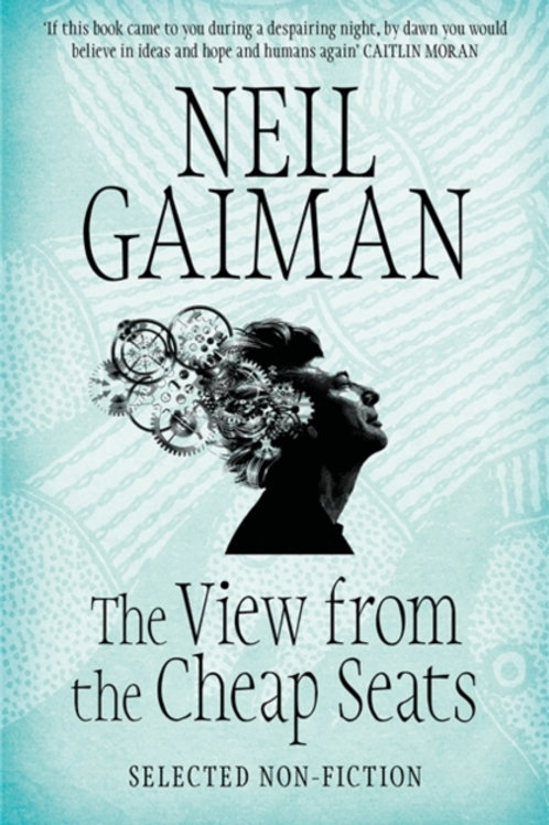 Neil Gaiman - The View From The Cheap Seats : Selected Nonfiction