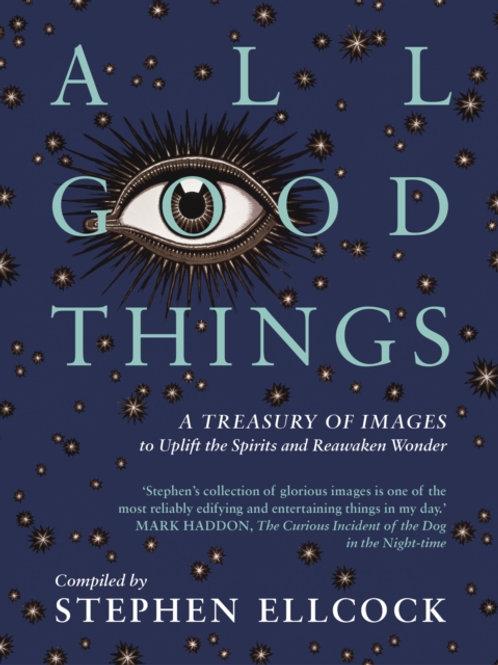 Stephen Ellcock  - All Good Things: A Treasury Of Images (HARDBACK)