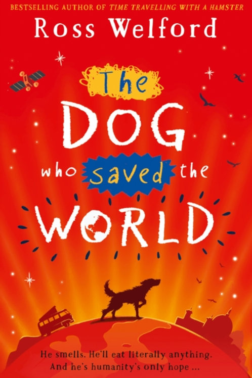 Ross Welford - The Dog Who Saved The World (AGE 9+)