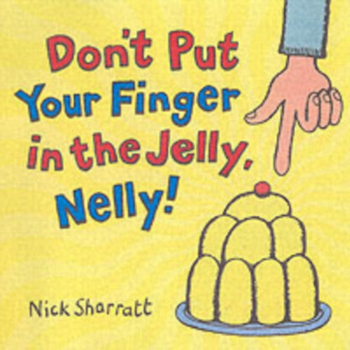 Nick Sharratt - Don't Put Your Finger In The Jelly, Nelly (AGE 3+)