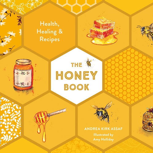 Andrea Kirk Assaf - The Honey Book : Health, Healing & Recipes (HARDBACK)