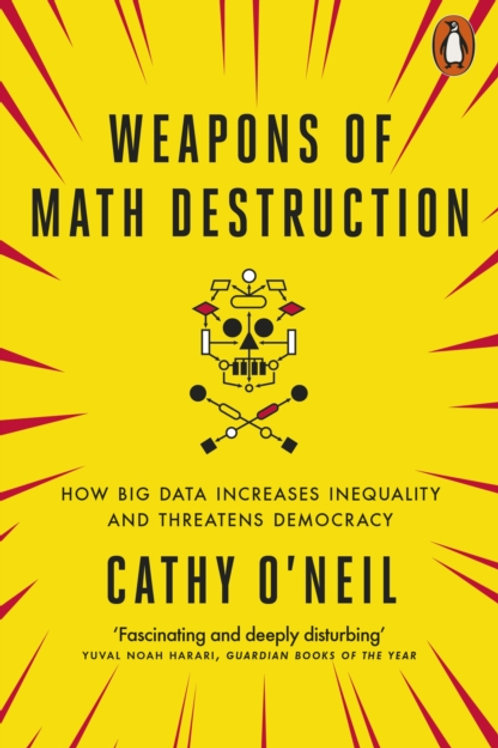 Cathy O'Neil - Weapons of Math Destruction