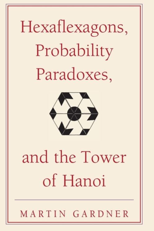 Martin Gardner - Hexaflexagons, Probability Paradoxes, And The Tower of Hanoi