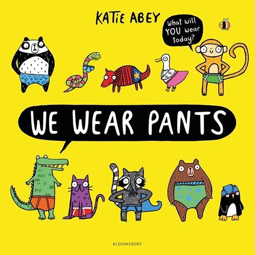 Katie Abey - We Wear Pants (AGE 3+)
