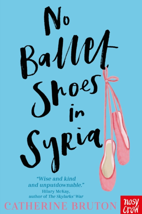 Catherine Bruton - No Ballet Shoes In Syria (AGE 9+)