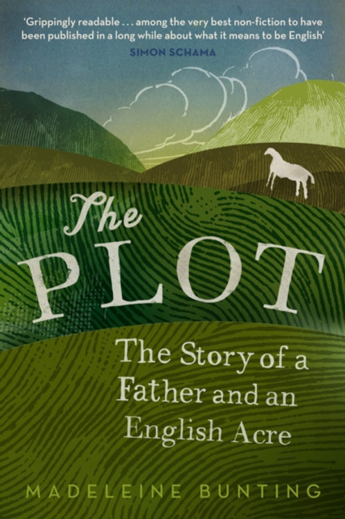 Madeleine Bunting - The Plot : A Biography Of My Father's English Acre