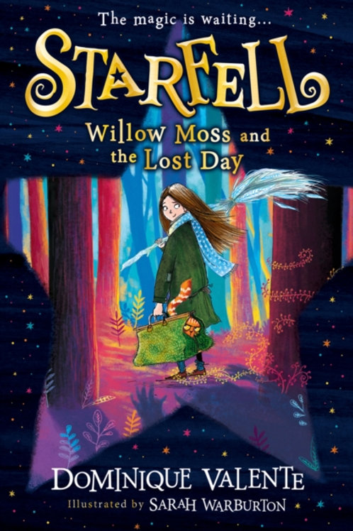 Dominique Valente - Starfell: Willow Moss And The Lost Day (AGE 8+)