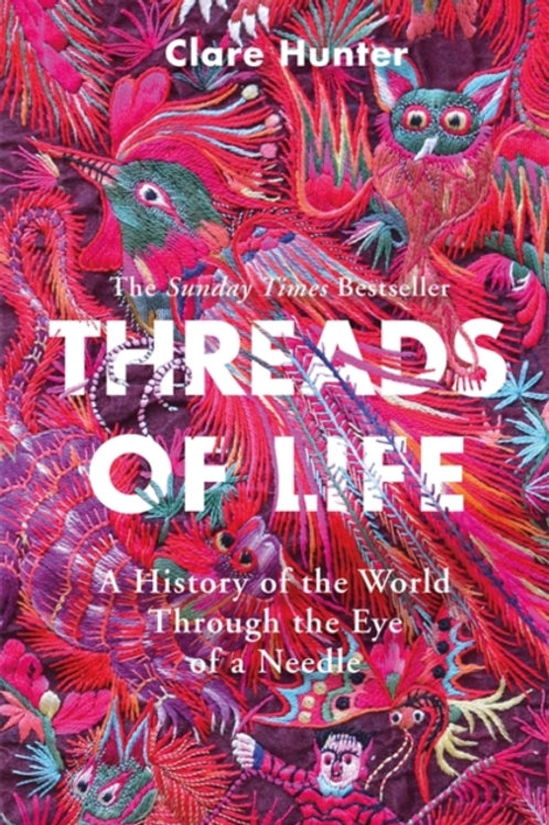 Clare Hunter - Threads Of Life : Hist. Of The World Through The Eye Of A Needle