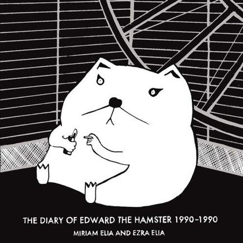 Miriam Elia and Ezra Elia - Diary of Edward the Hamster 1990-1990 (HARDBACK)