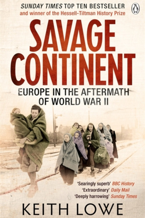 Keith Lowe - Savage Continent : Europe In The Aftermath Of World War II