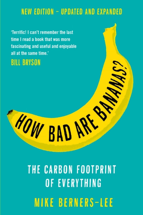 Mike Berners-Lee - How Bad Are Bananas? : The Carbon Footprint Of Everything