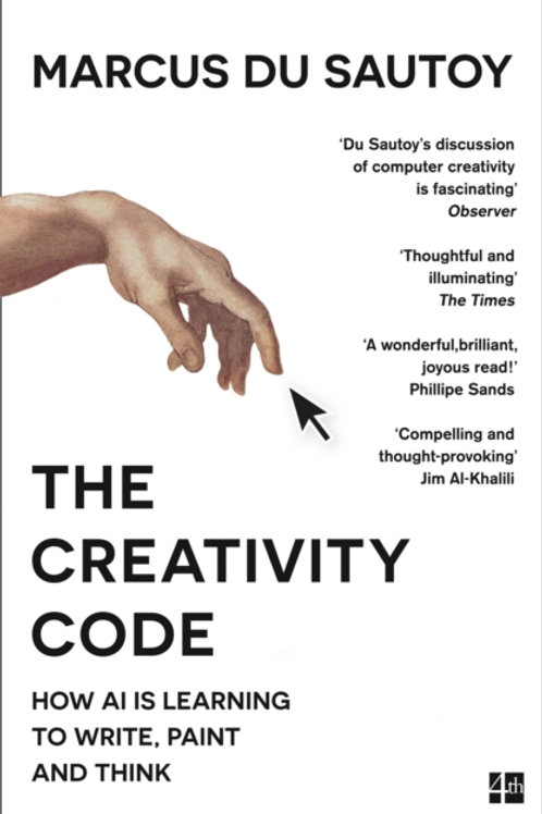 Marcus du Sautoy - The Creativity Code : How Ai Is Learning To Write, Paint ...