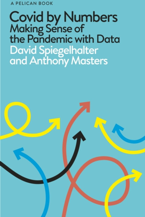 David Spiegelhalter - Covid By Numbers : Making Sense Of The Pandemic With Data