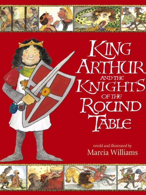 Marcia Williams - King Arthur And The Knights Of The Round Table (AGE 6+)