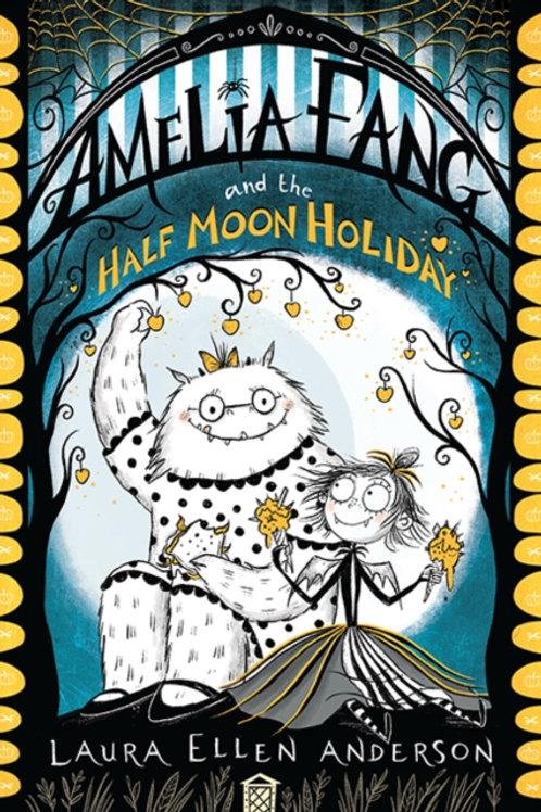 Laura Ellen Anderson - Amelia Fang + Half Moon Holiday (AGE 7+) (4th In Series)