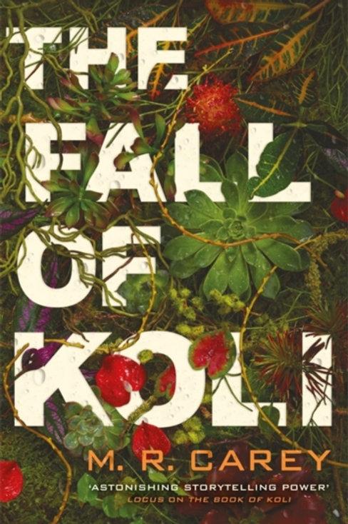 M.R. Carey - The Fall Of Koli (3rd In Series)