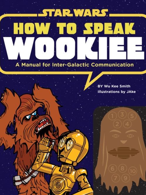 How To Speak Wookiee : A Manual For Intergalactic Communication (HARDBACK)