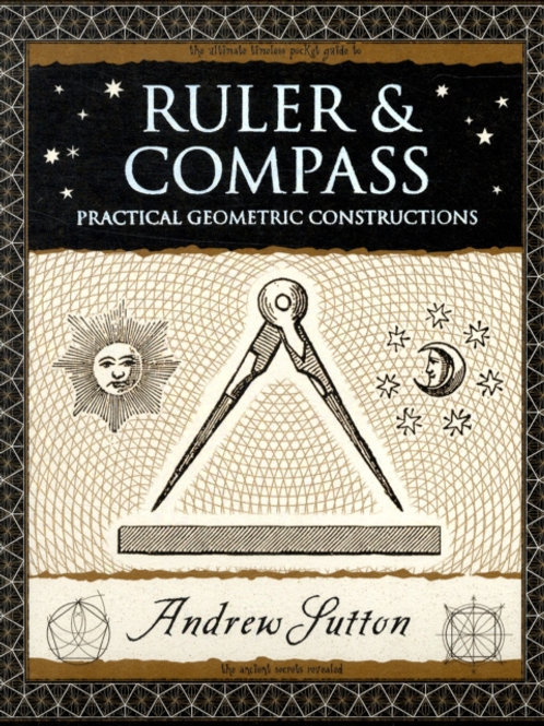 Andrew Sutton - Ruler And Compass : Practical Geometric Constructions