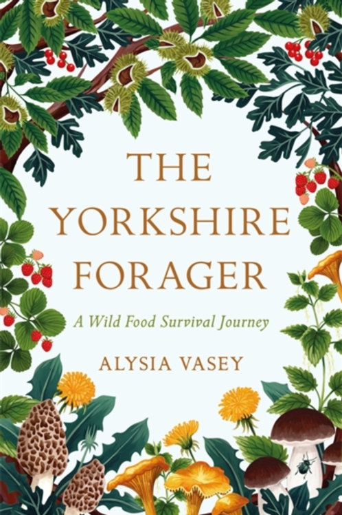 Alysia Vasey - The Yorkshire Forager : A Wild Food Survival Journey