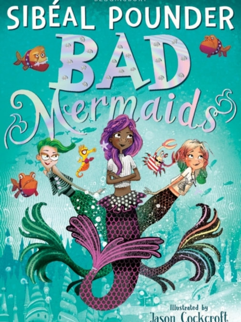 Sibeal Pounder - Bad Mermaids (AGE 8+) (1st In Series)