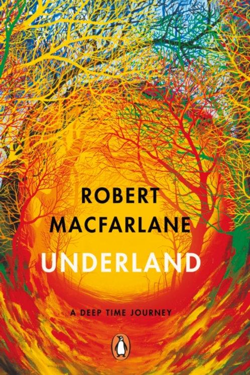 Robert Macfarlane - Underland : A Deep Time Journey