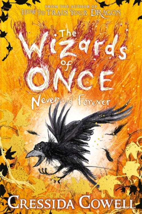 Cressida Cowell - The Wizards of Once: Never and Forever (AGE 9+)(4th In Series)
