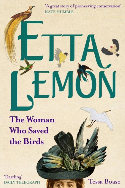 Tessa Boase - Etta Lemon : The Woman Who Saved The Birds