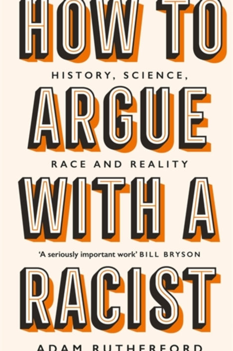 Adam Rutherford - How To Argue With A Racist (HARDBACK)