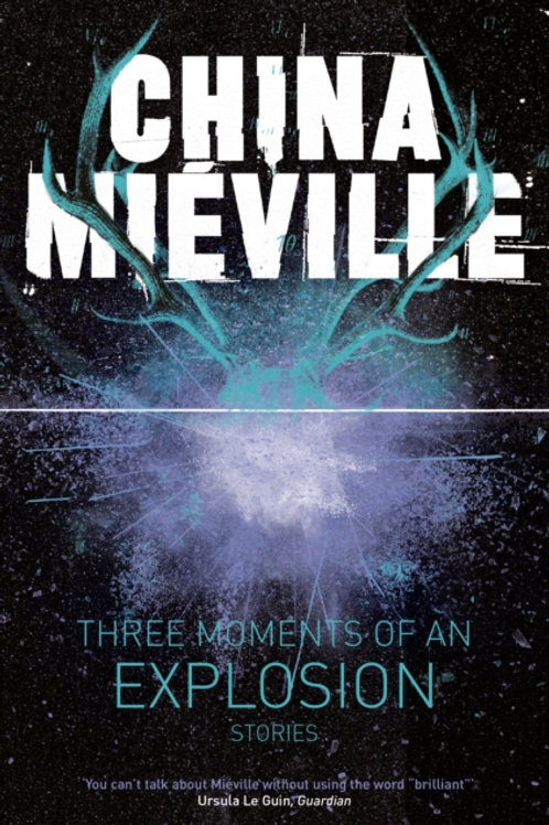 China Mieville - Three Moments Of An Explosion: Stories