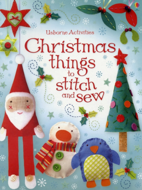 Christmas Things To Stitch And Sew (AGE 6+)