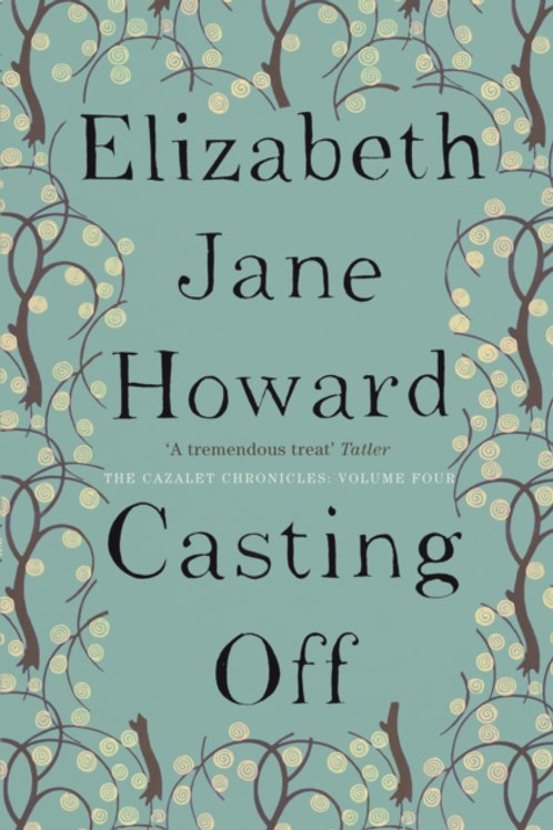 Elizabeth Jane Howard - Casting Off (Cazalet Chronicles 4)