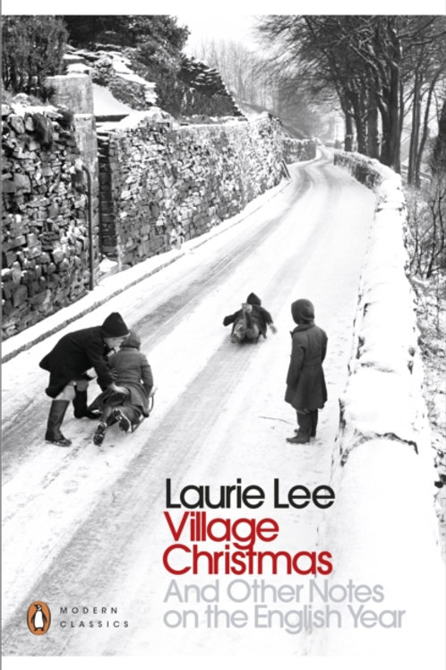Laurie Lee - Village Christmas : And Other Notes On The English Year